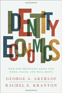 Identity Economics How Our Identities Shape Our Work, Wages, and Well-Being