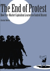 The End of Protest How Free-Market Capitalism Learned to Control Dissent
