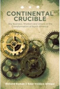 Continental Crucible: Big ‪‎Business‬, ‪Workers‬ and ‪Unions‬ in the Transformation of ‪North America‬