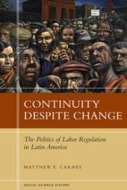 Continuity Despite Change The Politics of Labor Regulation in Latin America
