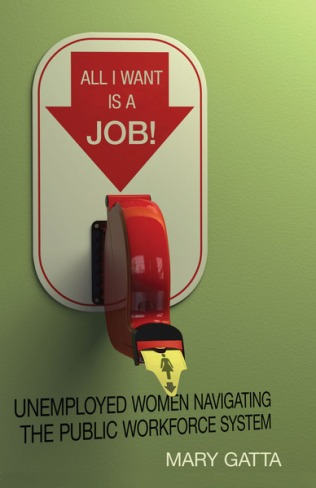 All I Want Is a Job Unemployed Women Navigating the Public Workforce System