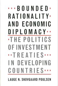 Bounded Rationality and Economic Diplomacy The Politics of Investment Treaties in Developing Countries