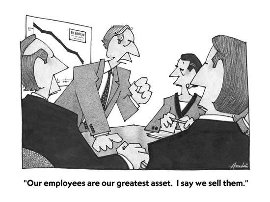 Our employees are our greatest asset. I say we sell them