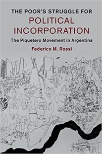 The Poor's Struggle for Political Incorporation The Piquetero Movement in Argentina