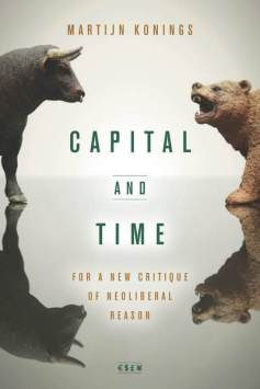 Capital and Time For a New Critique of Neoliberal Reason KONINGS