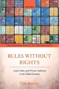Rules without Rights Land Labor and Private Authority in the Global Economy