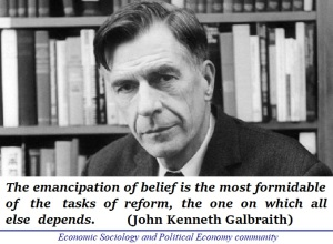 """Galbraith vs. Friedman — """"The emancipation of belief is the most formidable of the tasks of reform, the one on which all else depends"""" 