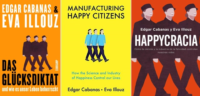 Manufacturing Happy Citizens How the Science and Industry of Happiness Control our Lives