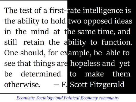 F. Scott Fitzgerald The test of a first-rate intelligence is the ability to hold two opposed ideas in the mind at the same time and still retain the ability to function